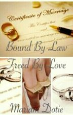 Bound By Law Freed By Love by MariamDotie