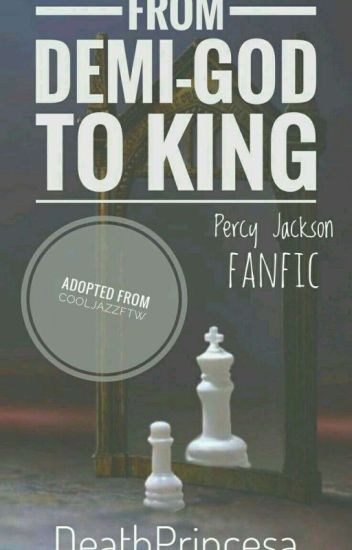 From Demi-God to King(Percy Jackson fanfic) (adopted) (On