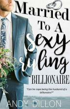 Married To A Sexy Ruling Billionaire [Wilson Family Series #1] by Mr_AndyDillon