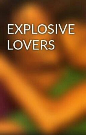 EXPLOSIVE LOVERS by Truetomyself