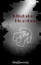 Mistake Number :  ZERO by justfireathemovies