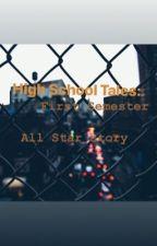 HighSchool Tales: First Semester  by DreamDoll0V0