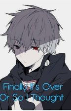 Finally It's Over Or So I Thought  by lil_Snowy