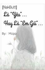 """[NakButt]-Là """"Yêu""""...hay là """"Em Gái""""? by _Seonorita-Mupp_"""