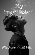 My Arrogant Husband by My_Hopes