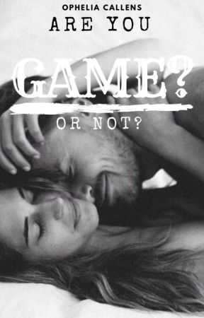 Are you game? Or not? by Ophelia-Callens