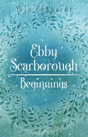 Ebby Scarborough: Beginnings by YvieEckhardt