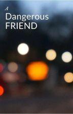 A Dangerous Friend by SevReed