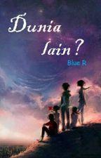 Dunia Lain? by Blue_R_8