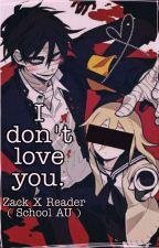 """ I dont love you "" Zack X Reader ( School AU ) by reiiyuuu"