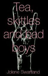Tea  skittles and bad boys by joleneswartland