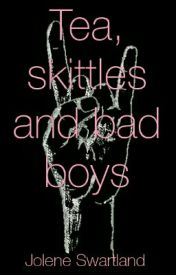 Tea  skittles and bad boys by joleneswartland