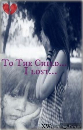 To The Child I Lost... by xWinter_Angel