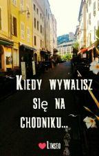 ~Kiedy wywalisz się na chodniku... ~ by Linseo