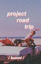 PROJECT ROAD TRIP. by Ashlyn_Ramsey