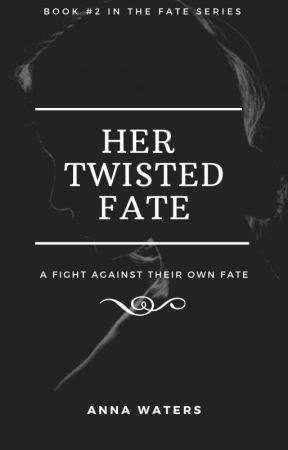 Her Twisted Fate (Book #2 In The Fate Series) by WatersAnna