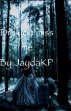Did you miss me by Jaydakp