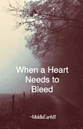 When a Heart Needs to Bleed by MiddleEarth111