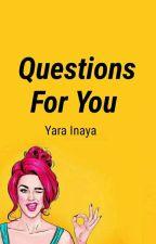 Questions for you ✓ by Yarainaya