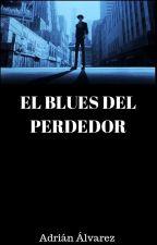 El blues del perdedor by KHyde94