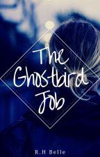 The Ghostbird Job by HaileyBelle867
