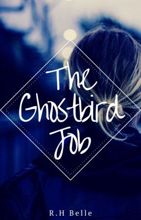 The Ghostbird Job by HBReed22