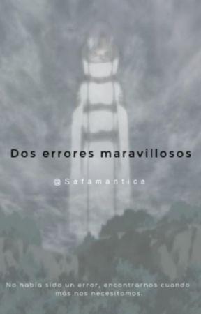 Dos errores maravillosos by Safamantica