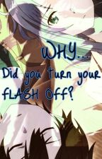 Why did you turn your flash off? by SakuraZala