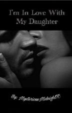 I'm in love with my daughter by curtisianabrown