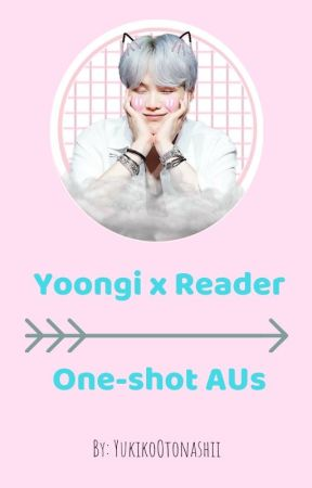 Yoongi x Reader [One-shot AUs] by YukikoOtonashii
