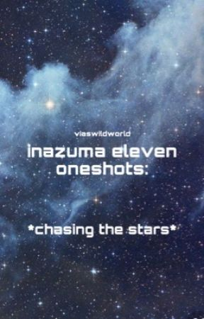 Chasing The Stars Inazuma Eleven Oneshots Requests Closed 26
