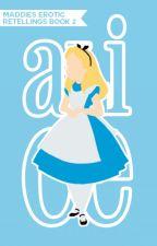 ALICE (#2 MADDIE'S EROTIC RETELLINGS) by dickney