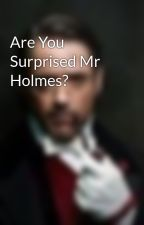 Are You Surprised Mr Holmes? by AnnaZK
