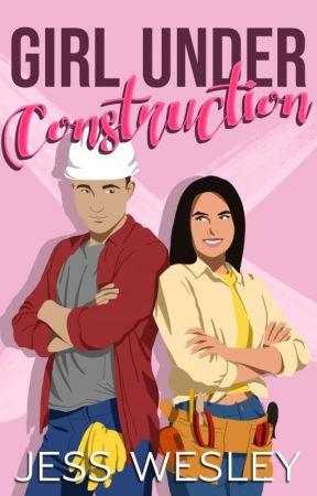 Girl Under Construction by jesswesleybooks