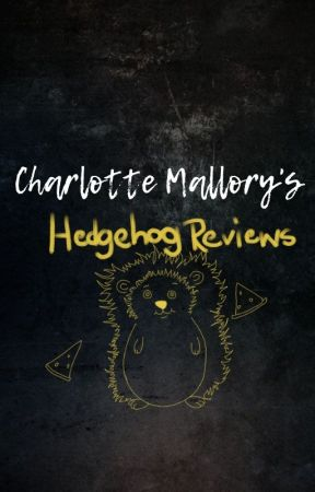 Charlotte Mallory's Hedgehog Reviews by charlottemallory