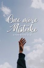 One More Mistake | ✓ by ephemereals