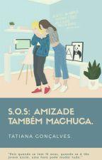 S.O.S : Amizade também machuca. by TatianaGoncalvez