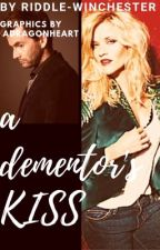 A Dementor's KISS by Riddle-Winchester