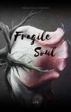 Fragile Soul - Freestyle Poetry by SmolFlowerBean