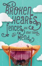 Broken Hearts, Fences, and Other Things to Mend by katiefinn19