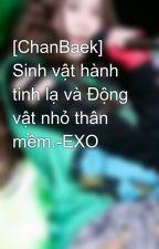 [ChanBaek] Sinh vật hành tinh lạ và Động vật nhỏ thân mềm.-EXO by rin_21295