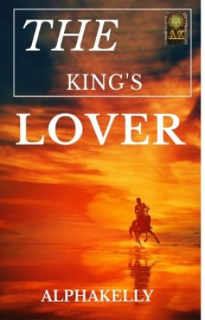 The King's Lover {COMPLETED√} by AlphaKelly