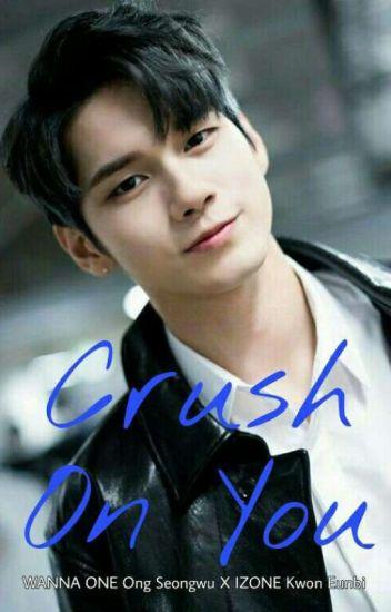 Crush On You | Kwon Eunbi & Ong Seongwu - 만하 - Wattpad