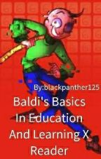 Baldi's Basics In Education And Learning X Reader by blackpanther125