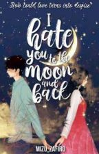 I Hate You To The Moon And Back  by Mizu_Zafiro
