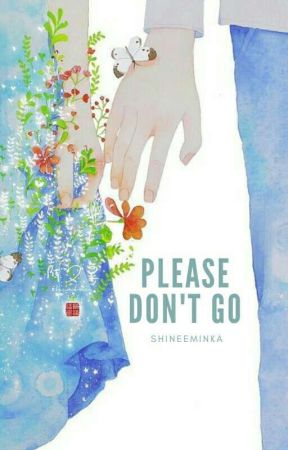 Please Don't Go by Shineeminka