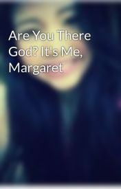 Are You There God? It's Me  Margaret by MarAnneStaMaria