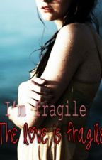 I am fragile... the love is fragile. by queenevi