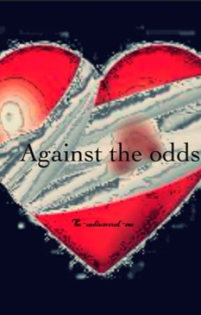 Against the odds by The-undiscovered-one