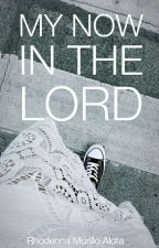 My NOW in the LORD by dai_lene